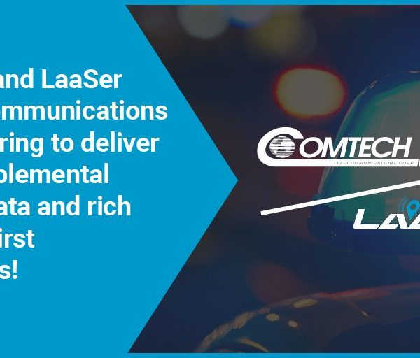 Comtech Telecommunications Corp. and LaaSer Critical Communications  Partner to Deliver Superior 911 Emergency Response to Millions of Americans